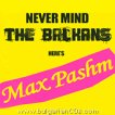 Max Pashm - Never mind the Balkans here's Max Pashm -